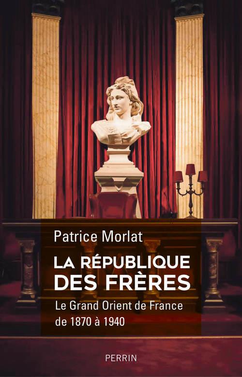 La république des frères , le grand Orient de France de 1870 à 1940