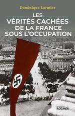 Vente Livre Numérique : Les vérités cachées de la France sous l'Occupation  - Dominique LORMIER