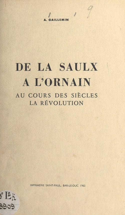 De la Saulx à l'Ornain : au cours des siècles, la Révolution  - André Gaillemin
