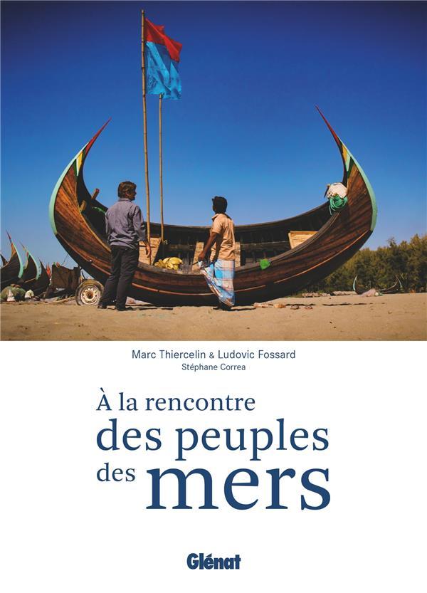 A LA RENCONTRE DES PEUPLES DES MERS  -  LA NAVIGATION COMME TRAIT D'UNION