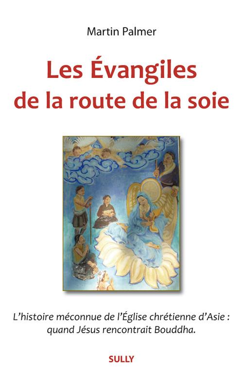 Les évangiles de la route de la soie ; l'histoire méconnue de l'Eglise chrétienne d'Asie : quand Jésus recontrait Bouddha
