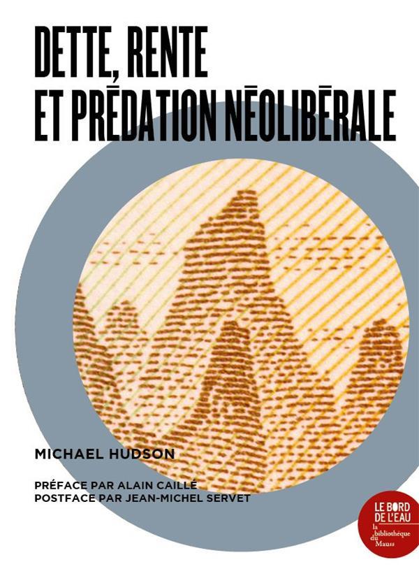 Dette, rente, et prédation néoliberale ; une anthologie de l'oeuvre de Michael Hudson
