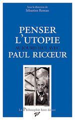 Vente Livre Numérique : Penser l'utopie aujourd´hui avec Paul Ricoeur  - Jean-Luc Amalric - Olivier MONGIN - Michaël FOESSEL - Sébastien Roman (Dir.)