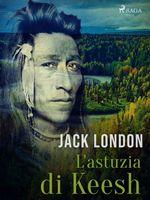 Vente Livre Numérique : L'astuzia di Keesh  - Jack London