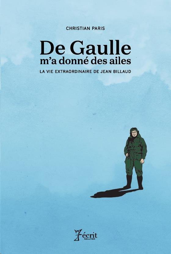 De Gaulle m'a donné des ailes ; la vie extraordinaire de Jean Billaud