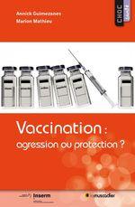 Vente EBooks : Vaccination: agression ou protection?  - Mathieu Marion - Annick Guimezanes
