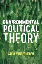 Environmental Political Theory  - Steve Vanderheiden