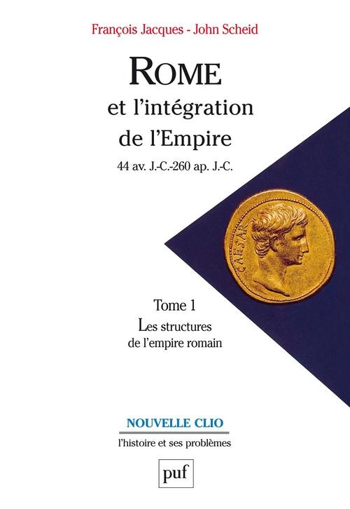 Rome et l'intégration de l'empire (44 av. J.-C.-260 ap. J.C.) t.1 ; les structures de l'empire romain (7e édition)