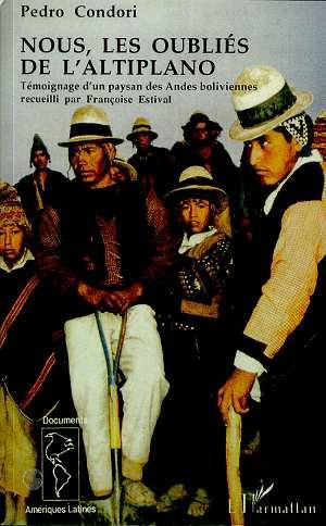 Nous, les oubliés de l'altiplano ; témoignage d'un paysan des andes boliviennes