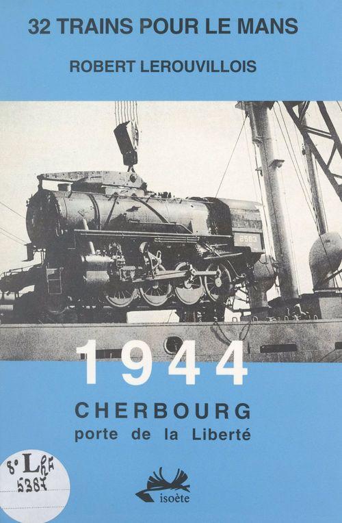 32 trains pour Le Mans. 1944, Cherbourg porte de la liberté