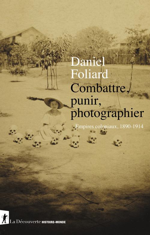 Combattre, punir, photographier ; empires coloniaux, 1890-1914