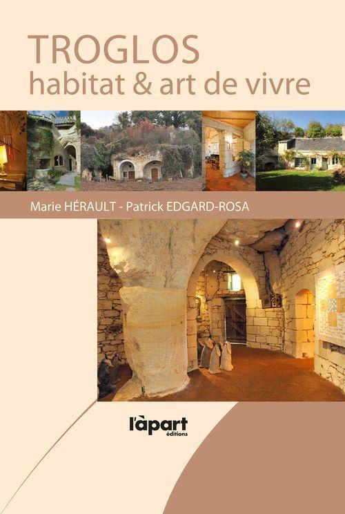 Troglos, habitat et art de vivre