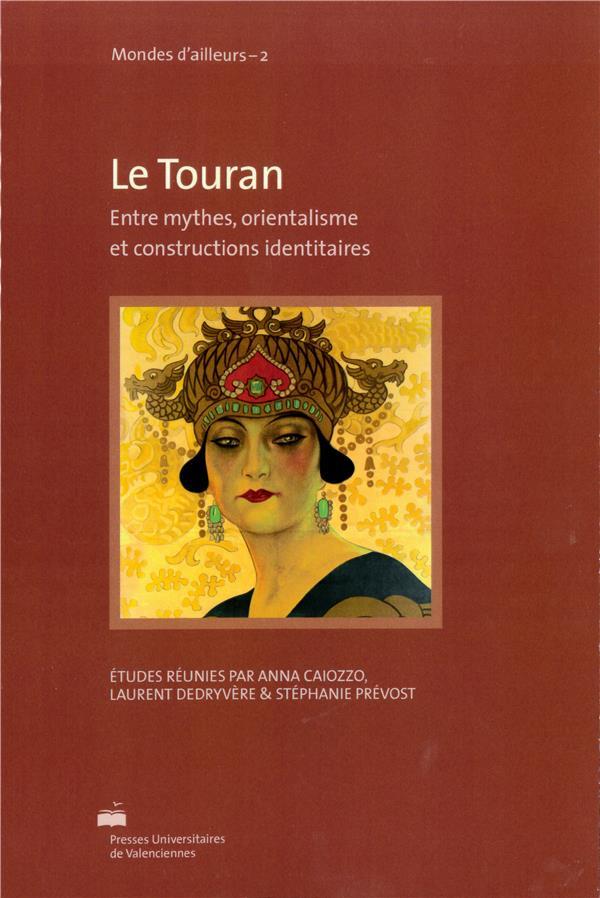 Le touran. entre mythes, orientalisme et constructions identitaires