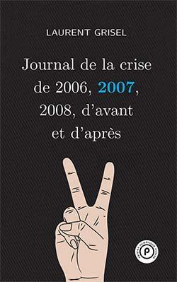 Journal de la crise de 2006, 2007, 2008, d'avant et d'après t.2 ; 2007
