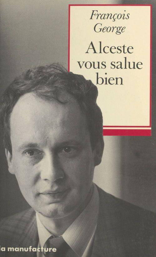 Alceste vous salue bien  - François George