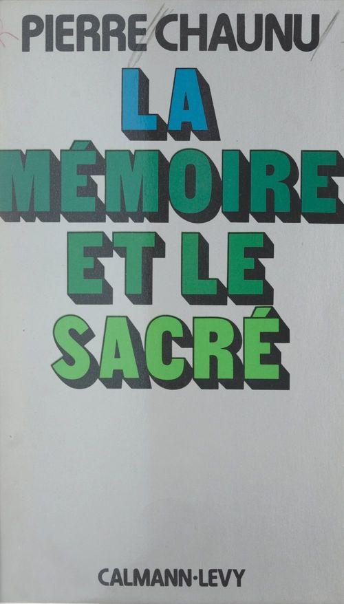 La mémoire et le sacré  - Pierre Chaunu
