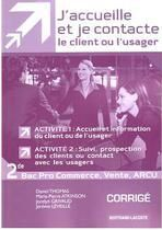 J'accueille et je contacte le client ou usager ; 2nde Bac Pro commerce, vente, ARCU ; activités 1 et 2 ; guide pédagogique