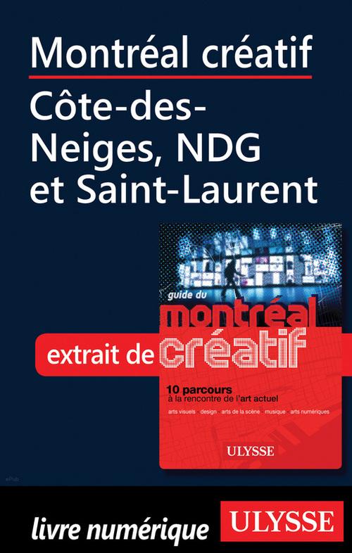 Montréal créatif ; Côte-des-Neiges, NDG et Saint-Laurent