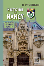 Histoire de Nancy - (Tome I-b) - des origines à René II