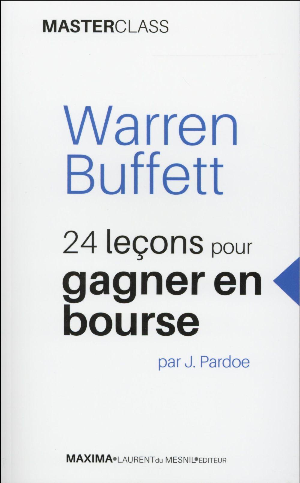 Warren Buffett ; 24 Lecons Pour Gagner En Bourse