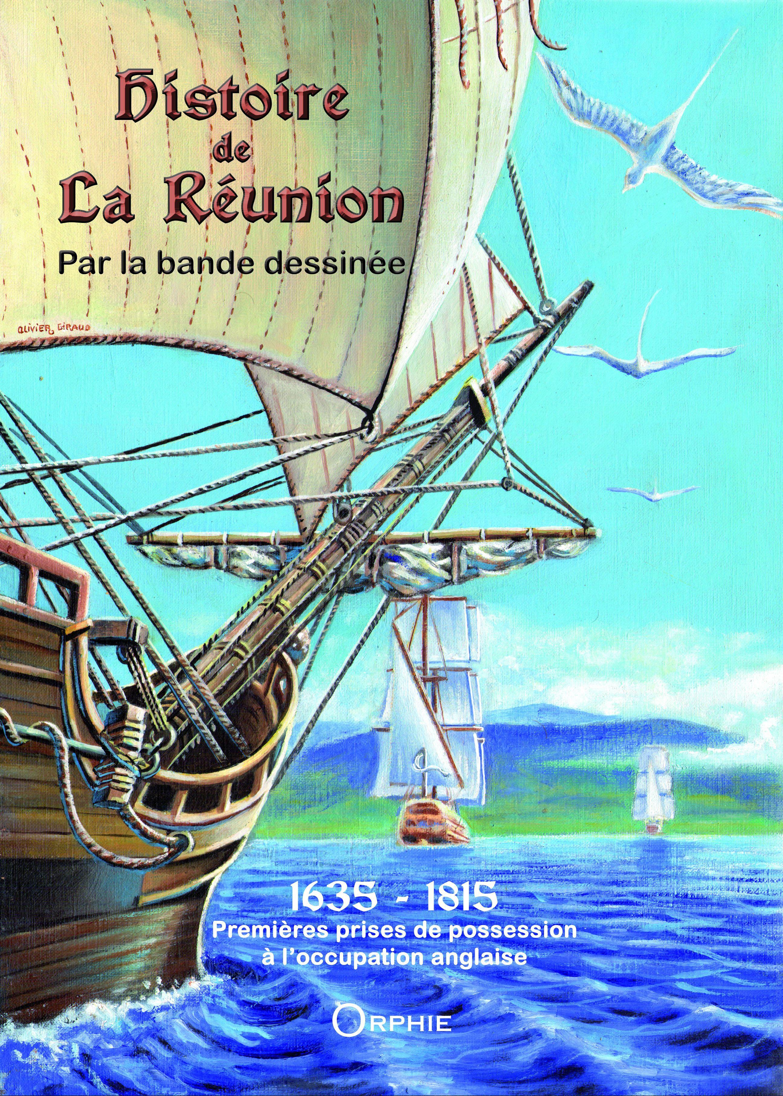 Histoire de La Réunion par la bande dessinée t.1 ; 1635-1815 ; premières prises de possession à l'occupation anglaise