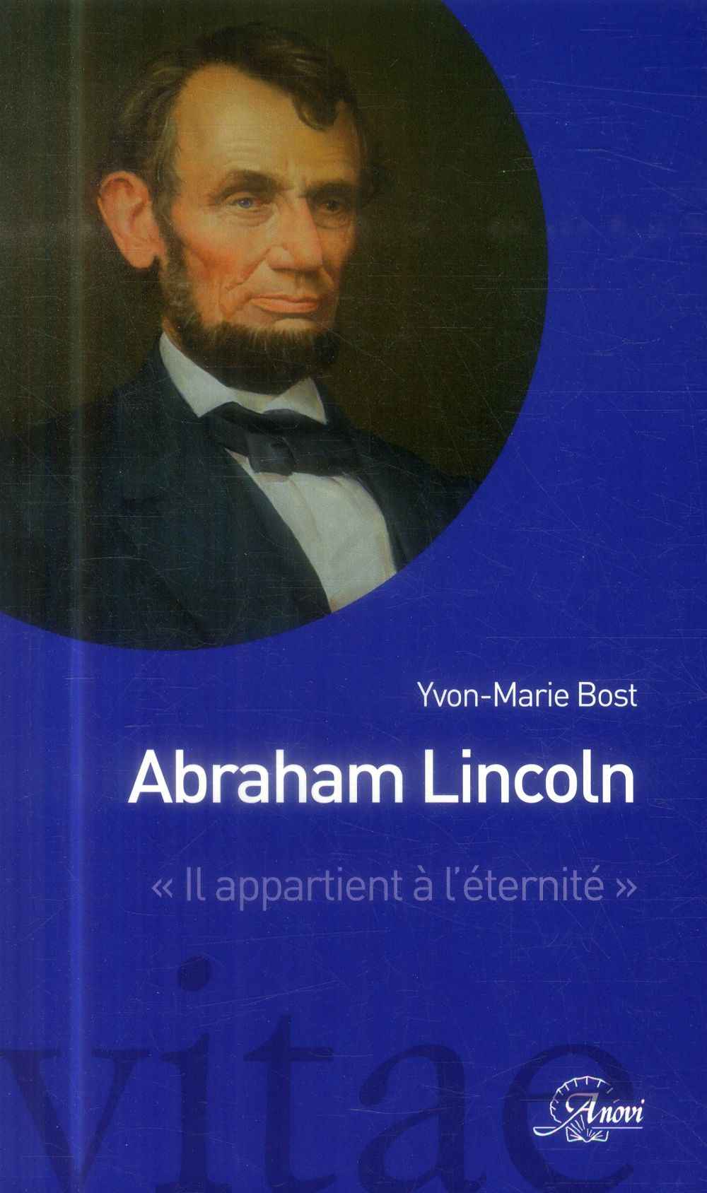 Abraham Lincoln ; il appartient à l'éternité