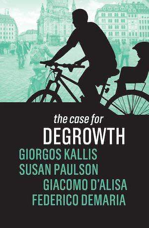 The Case for Degrowth  - Federico Demaria  - Giorgos Kallis  - Giacomo D'Alisa  - Susan Paulson