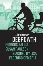 The Case for Degrowth  - Federico Demaria - Giorgos Kallis - Giacomo D'Alisa - Susan Paulson