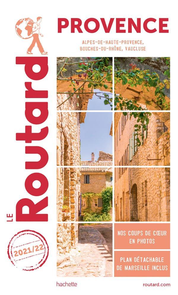 Guide du Routard ; Provence ; Alpes-de-Haute-Provence, Bouches-du-Rhône, Vaucluse (édition 2021/2022)