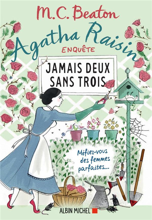 AGATHA RAISIN ENQUETE 16 - JAMAIS DEUX SANS TROIS - MEFIEZ-VOUS DES FEMMES PARFAITES...