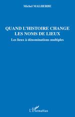 Vente Livre Numérique : Quand l'histoire change les noms de lieux  - Michel Malherbe