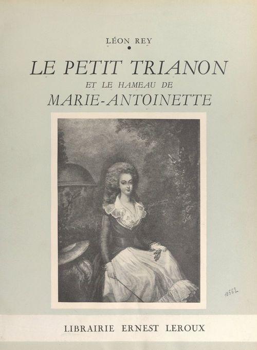 Le Petit Trianon et le Hameau de Marie-Antoinette  - Léon Rey