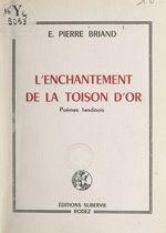 L'enchantement de la Toison d'or  - E. Pierre Briand