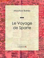 Vente Livre Numérique : Le Voyage de Sparte  - Ligaran - Maurice BARRES