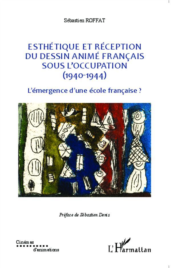Esthétique et réception du dessin animé francais sous l'occupation (1940-1944) ; l'émergence d'une école française ?