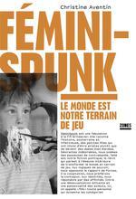 Couverture de Féminispunk ; le monde est notre terrain de jeu