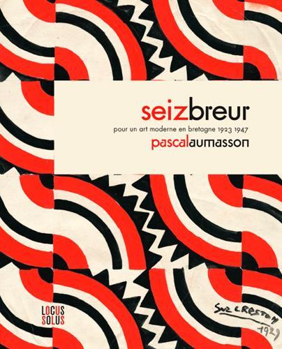 Seiz breur ; pour un art moderne en Bretagne, 1923-1947