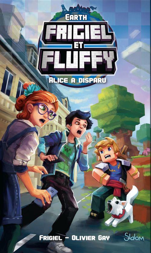 Frigiel et Fluffy, Earth : Alice a disparu - Lecture roman jeunesse aventures Minecraft - Dès 8 ans