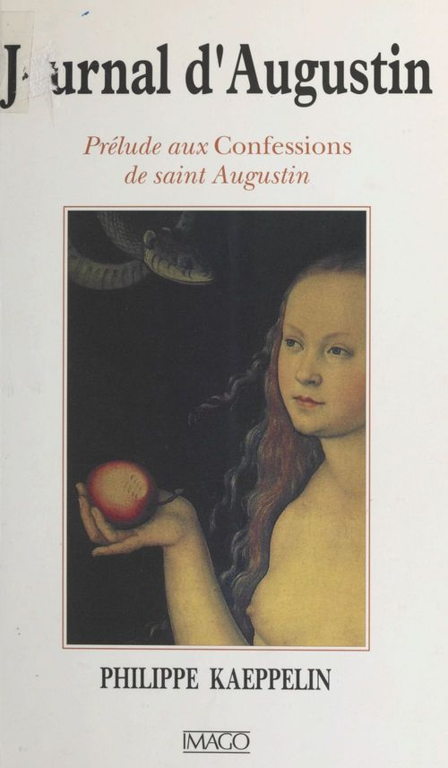 Journal d'Augustin : prélude aux «Confessions» de saint Augustin  - Philippe Kaeppelin