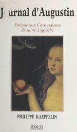 Journal d'Augustin : prélude aux «Confessions» de saint Augustin