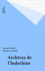Archives de l'Indochine  - Nicolas Viasnoff - Jacques Borgé