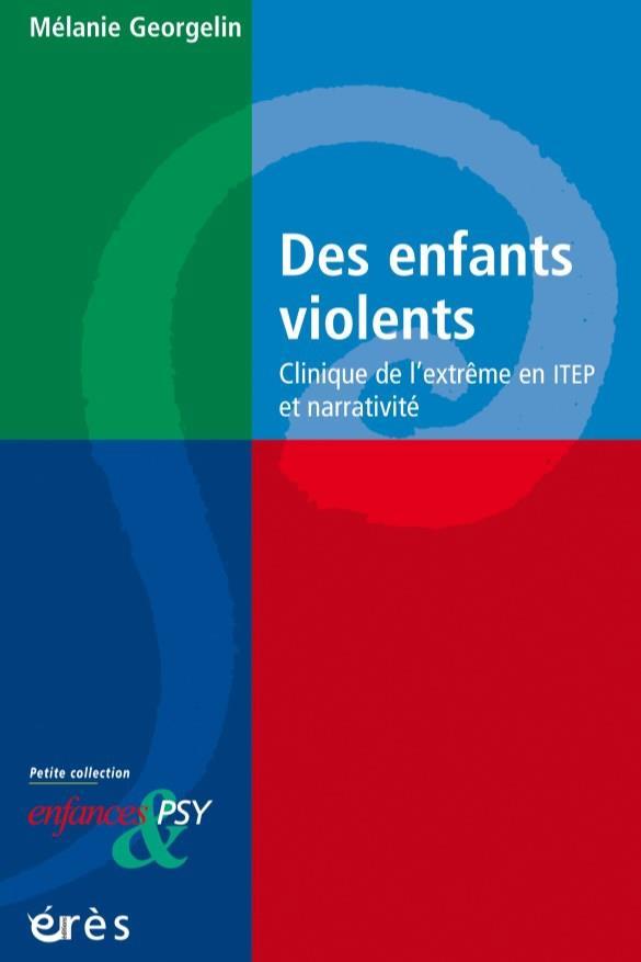 Des enfants violents ; clinique de l'extrême en ITEP et narrativité