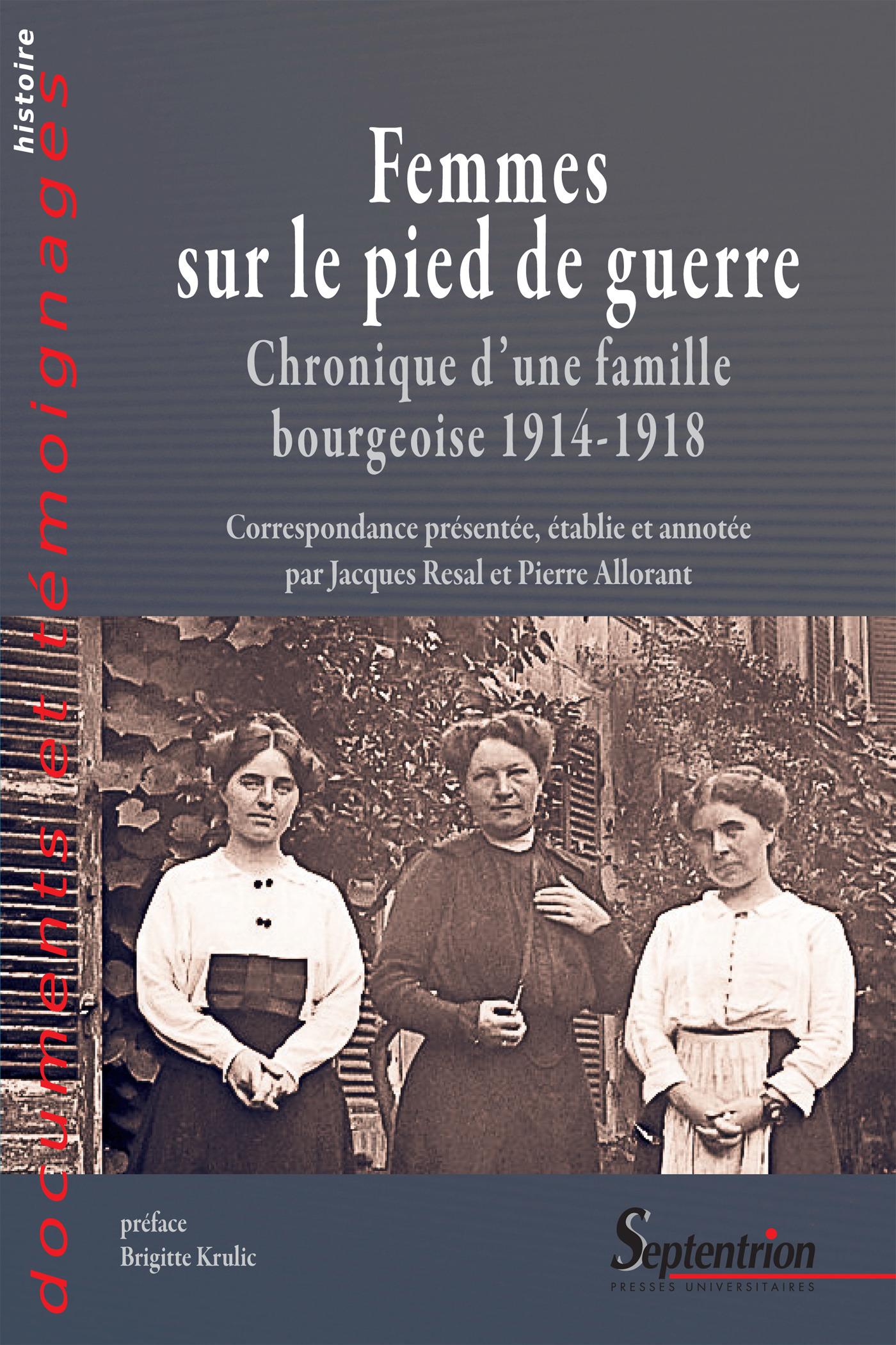 Femmes sur le pied de guerre - chronique d'une famille bourgeoise 1914-1918