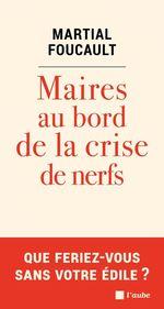 Vente Livre Numérique : Maires au bord de la crise de nerfs  - Martial Foucault