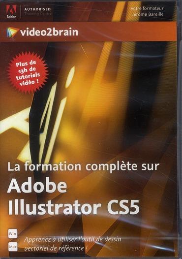 La Formation Complete Sur Adobe Illustrator Cs5 ; Apprenez A Utiliser L'Outil De Dessin Vectoriel De Reference !