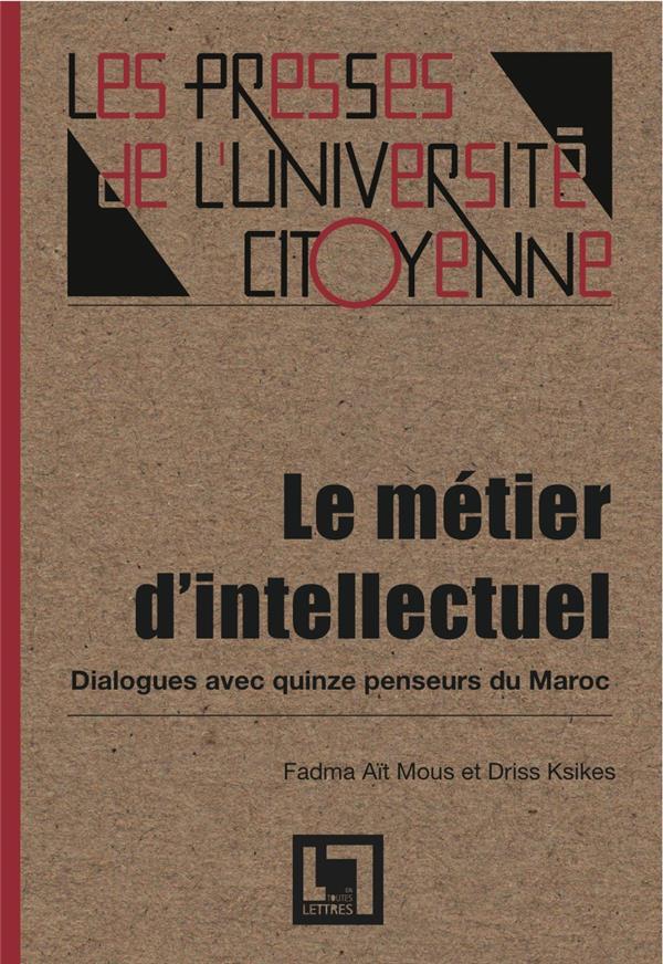 Le Metier D'Intellectuel ; Dialogues Avec Quinze Penseurs Du Maroc