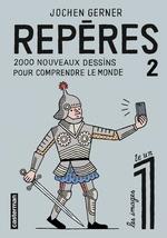 Repères (Tome 2) - 2000 nouveaux dessins pour comprendre le monde  - Jochen Gerner - Gerner