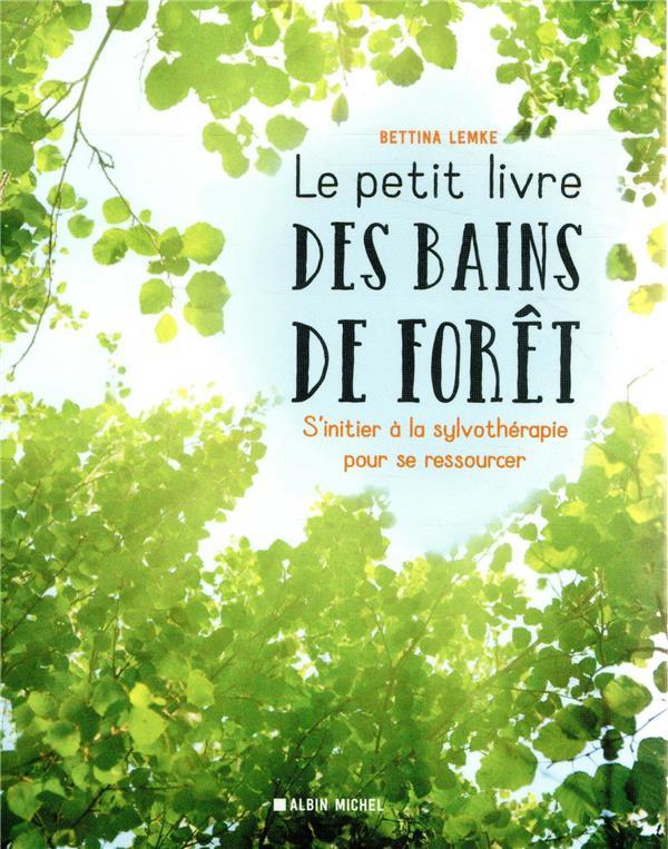 Le petit livre des bains de forêt ; s'initier à la sylvothérapie pour se ressourcer
