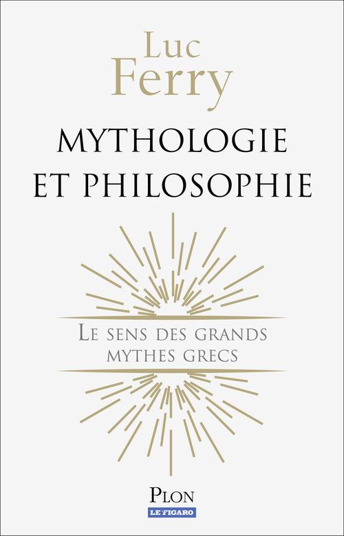 Mythologie et philosophie ; le sens des grands mythes grecs