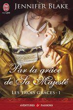 Les Trois Grâces (Tome 1) - Par la grâce de sa majesté  - Jennifer Blake